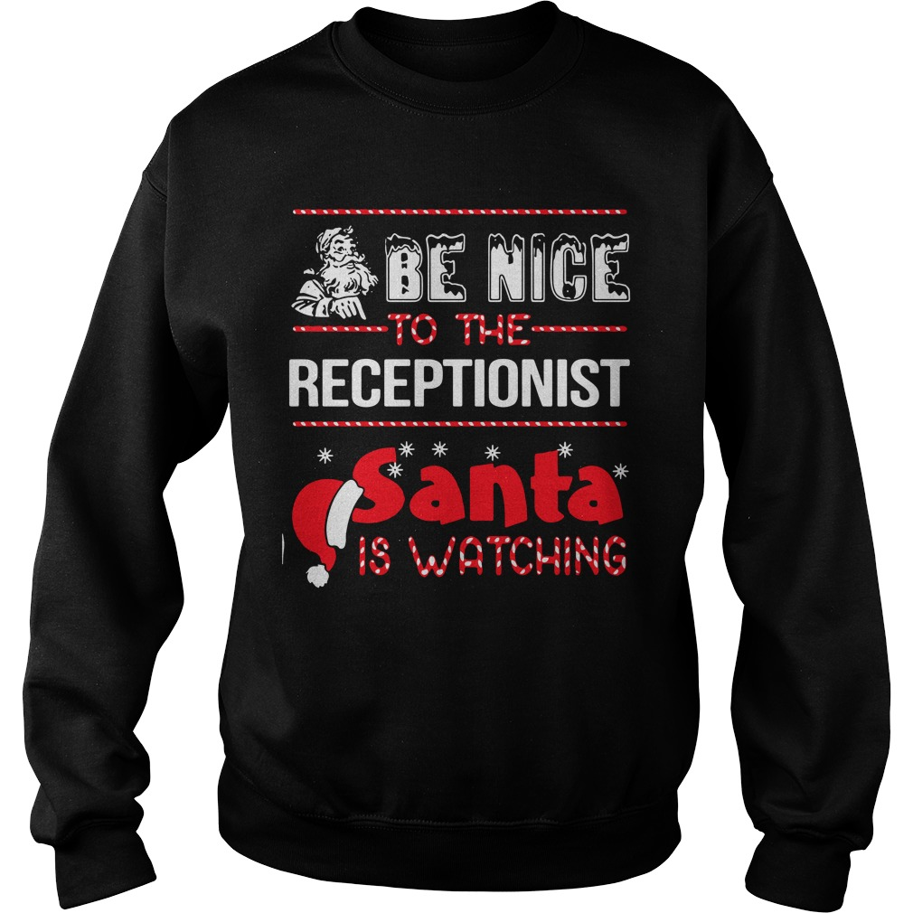 Be nice to the receptionist Santa is watching Christmas sweater