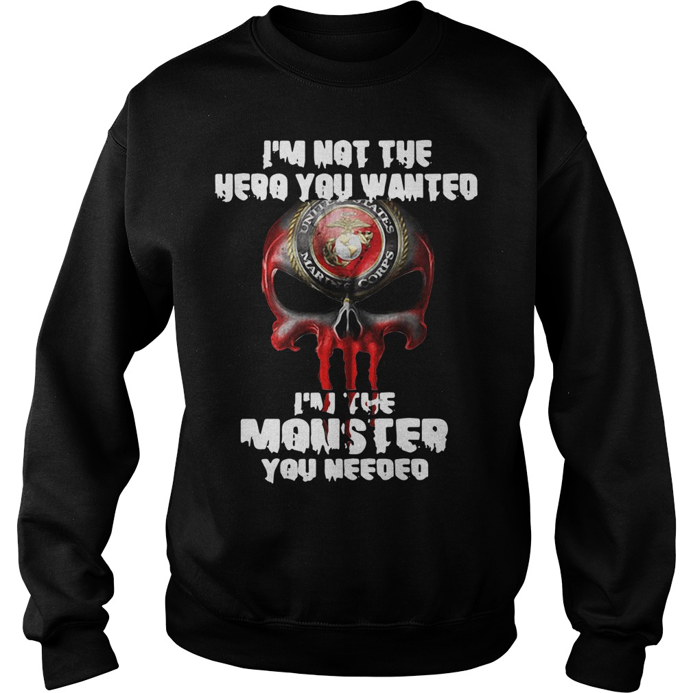 I'm not the hero you wanted I'm the monster you needed Sweater