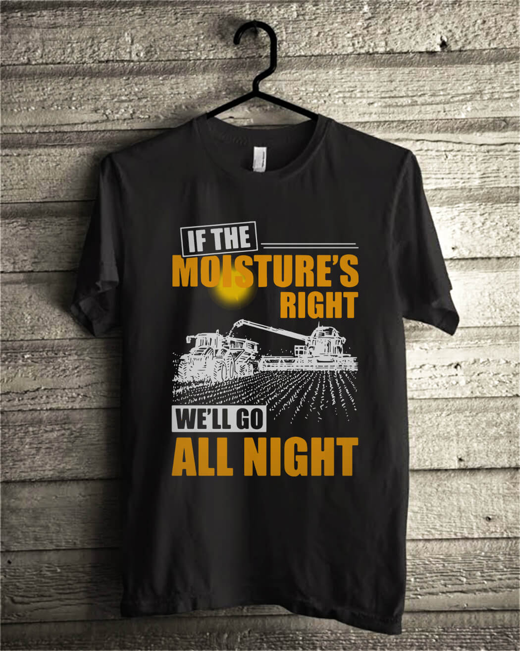 If the moistures right we'll go all night shirt