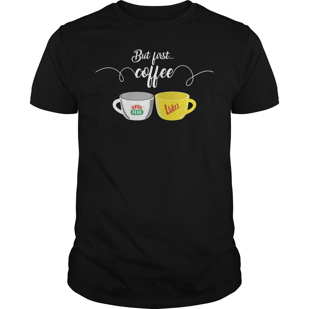 Official But first coffee central perk luke's Guys shirt
