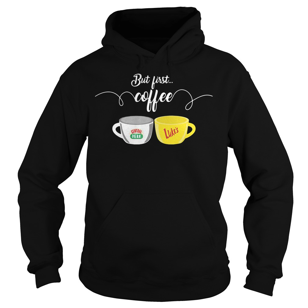 Official But first coffee central perk luke's Hoodie