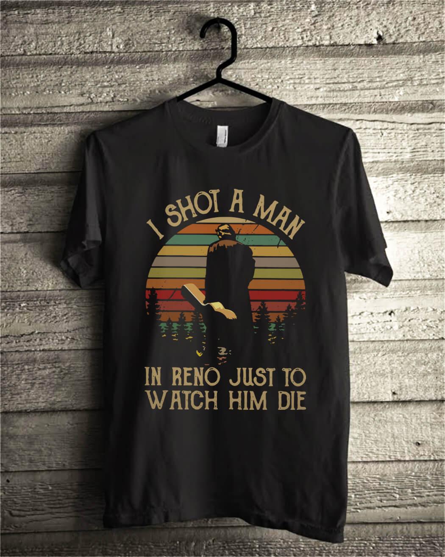 Vintage I shot a man in reno just to watch him die shirt