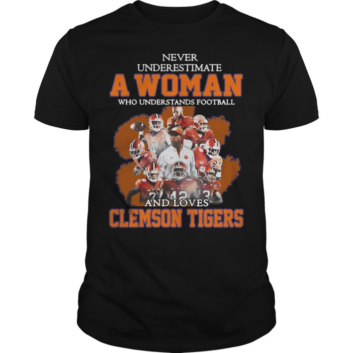 Never underestimate awoman who understands football and loves Clemson Tigers Guys shirt