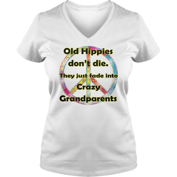 Old hippies don't die they just fade into crazy grandparents v-neck t-shirt