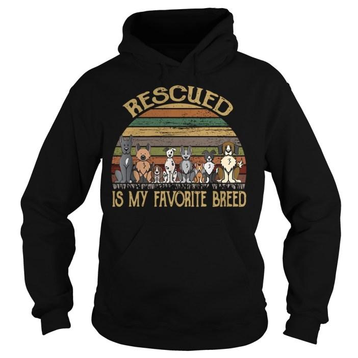 Rescued is my favorite breed dog vintage Hoodie