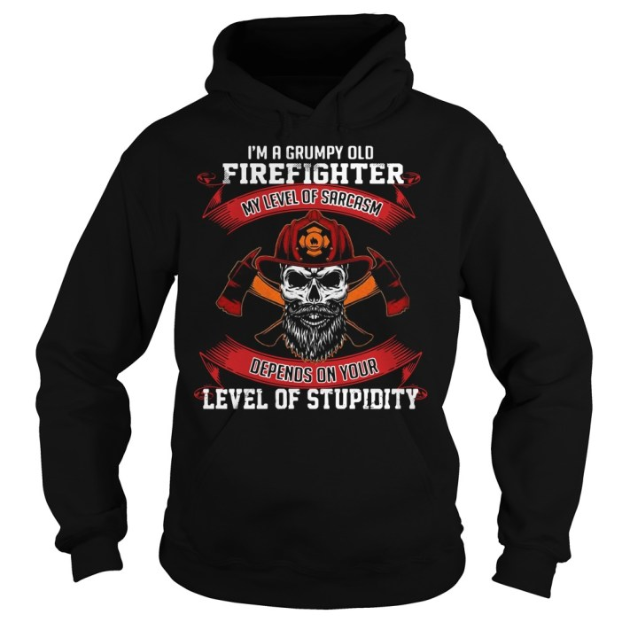 I'm a grumpy old firefighter my level of sarcasm depends on your level of stupidity Hoodie