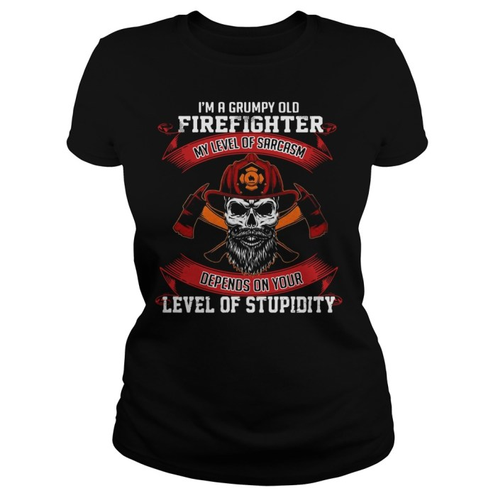 I'm a grumpy old firefighter my level of sarcasm depends on your level of stupidity Ladies tee