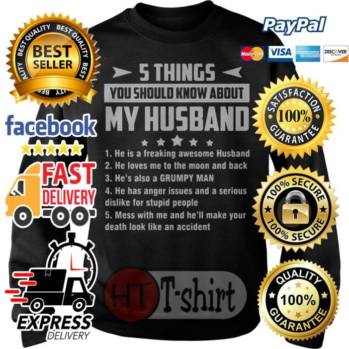 5 things you should know about my husband he is freaking awesome husband Sweater