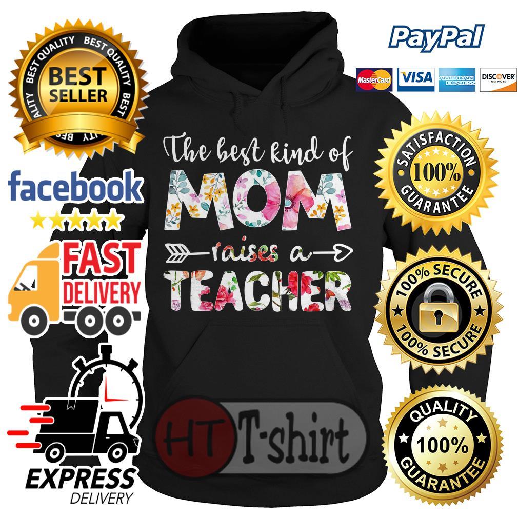 The best kind of mom raises a teacher flower Hoodie