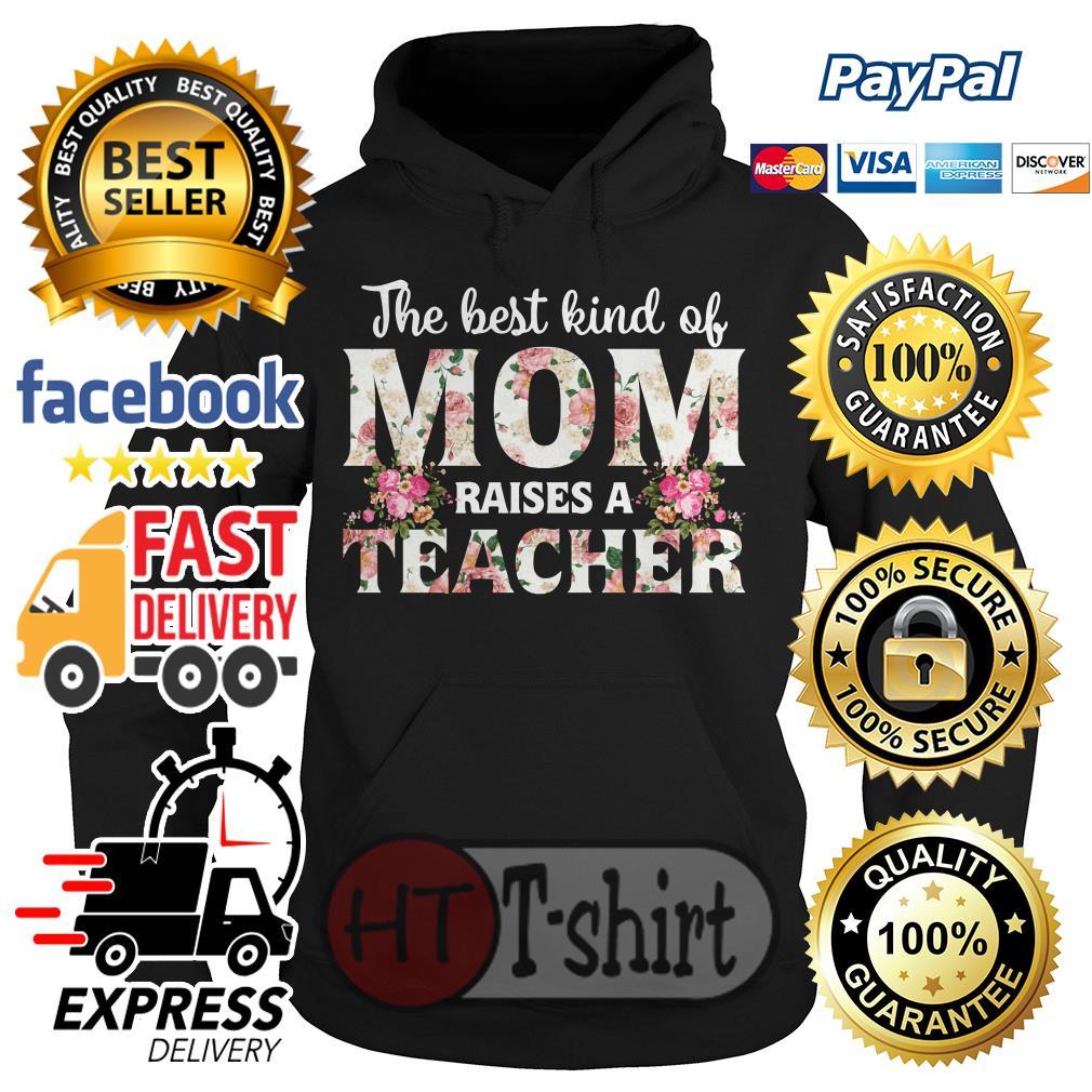 The best kind of mom raises a teacher Hoodie