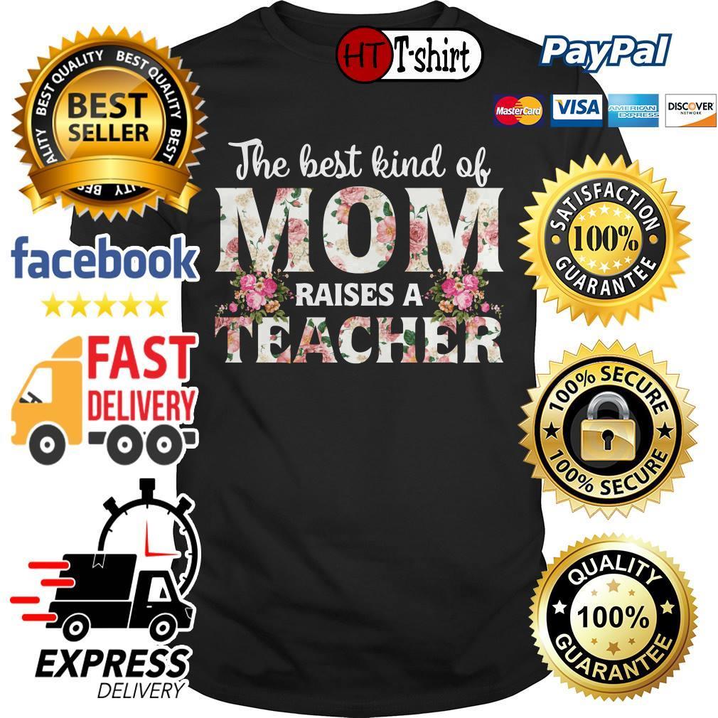 The best kind of mom raises a teacher shirt