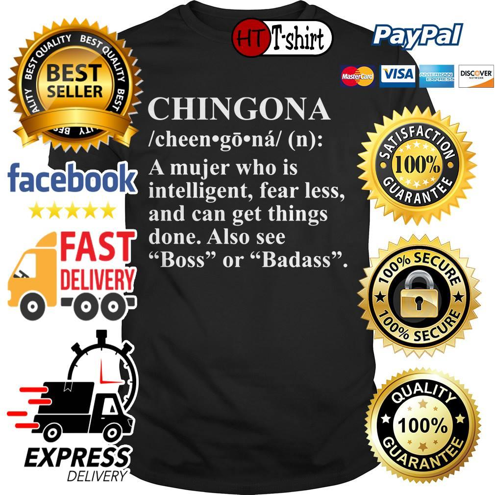 Chingona a mujer who is intelligent fearless and can get things done shirt