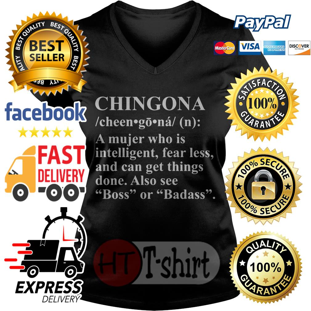 Chingona a mujer who is intelligent fearless and can get things done V-neck t-shirtChingona a mujer who is intelligent fearless and can get things done V-neck t-shirt