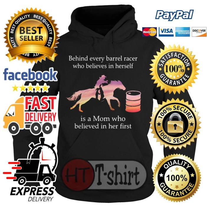 Behind every barrel racer who believes in herself is a mom Hoodie