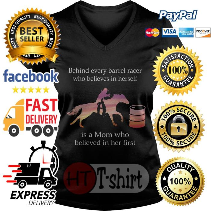 Behind every barrel racer who believes in herself is a mom V-neck t-shirt