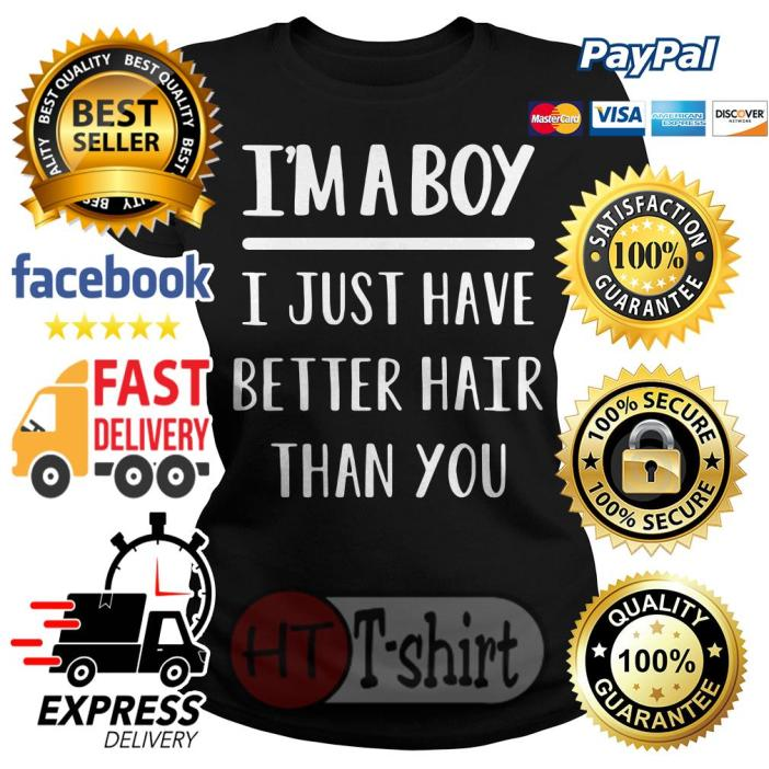 I'm a boy I just have better hair than you Ladies tee