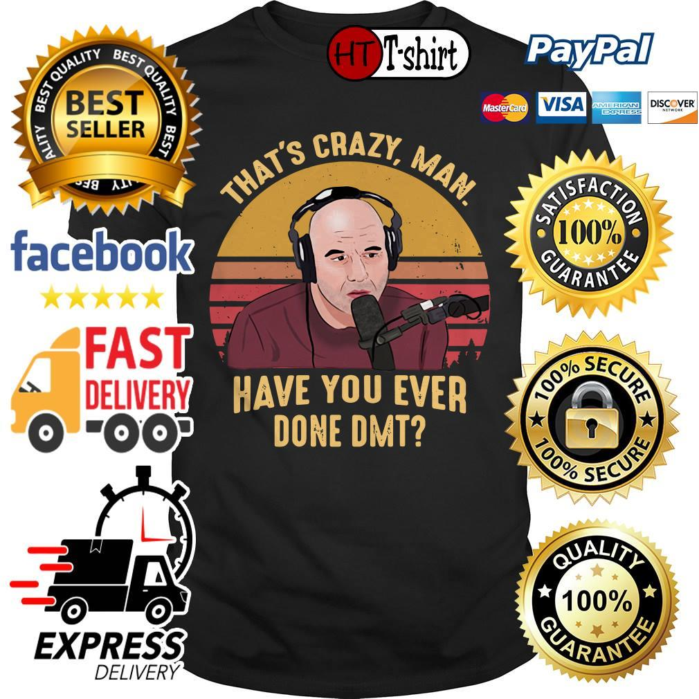 Joe Rogan That's crazy man have you ever done DMT vintage shirt