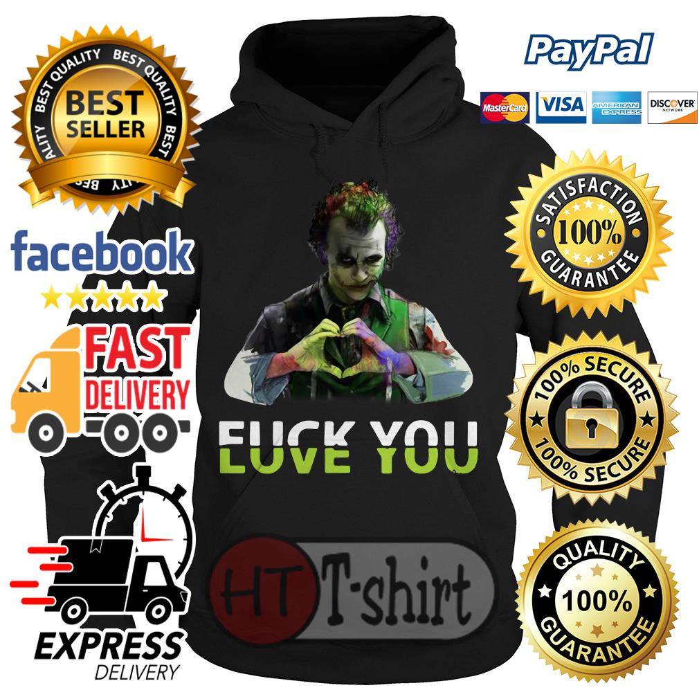 Joker Fuck you and love you Hoodie