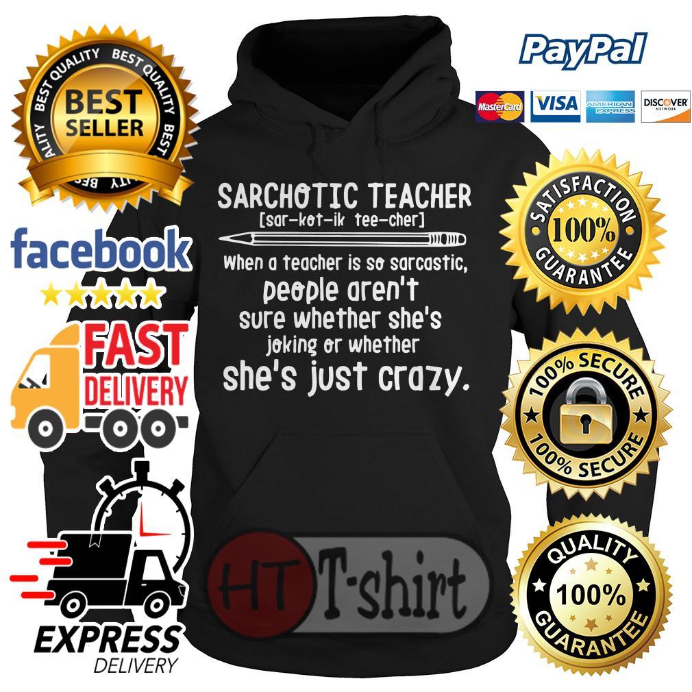 Sarchotic teacher when a teacher is so sarcastic Hoodie