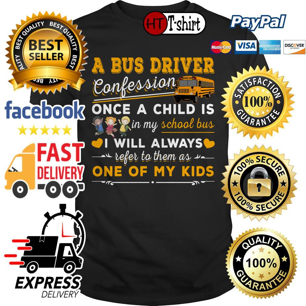 A bus driver confession once a child is in my school bus I will always shirt