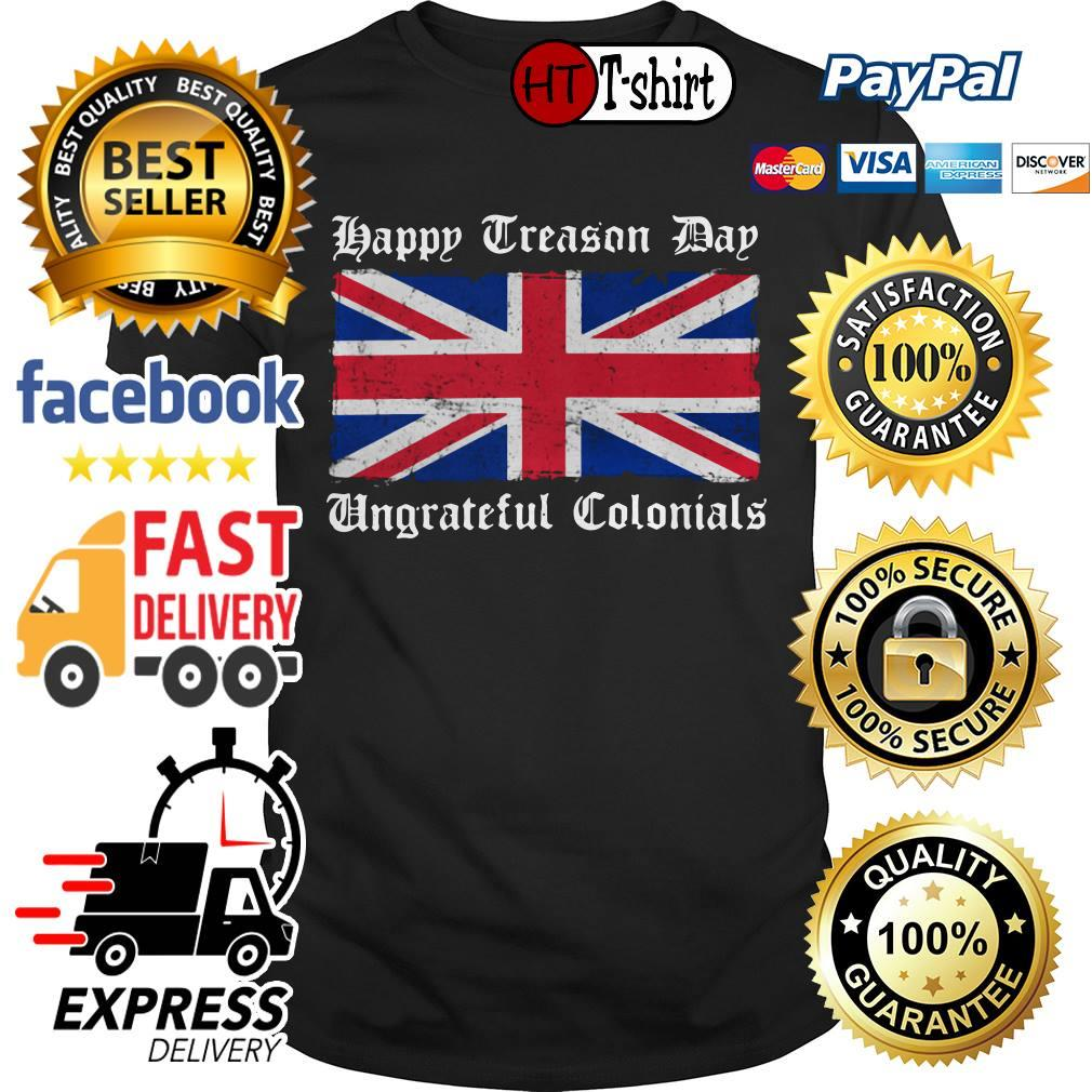 Flag Happy Treason Day Ungrateful Colonials shirt