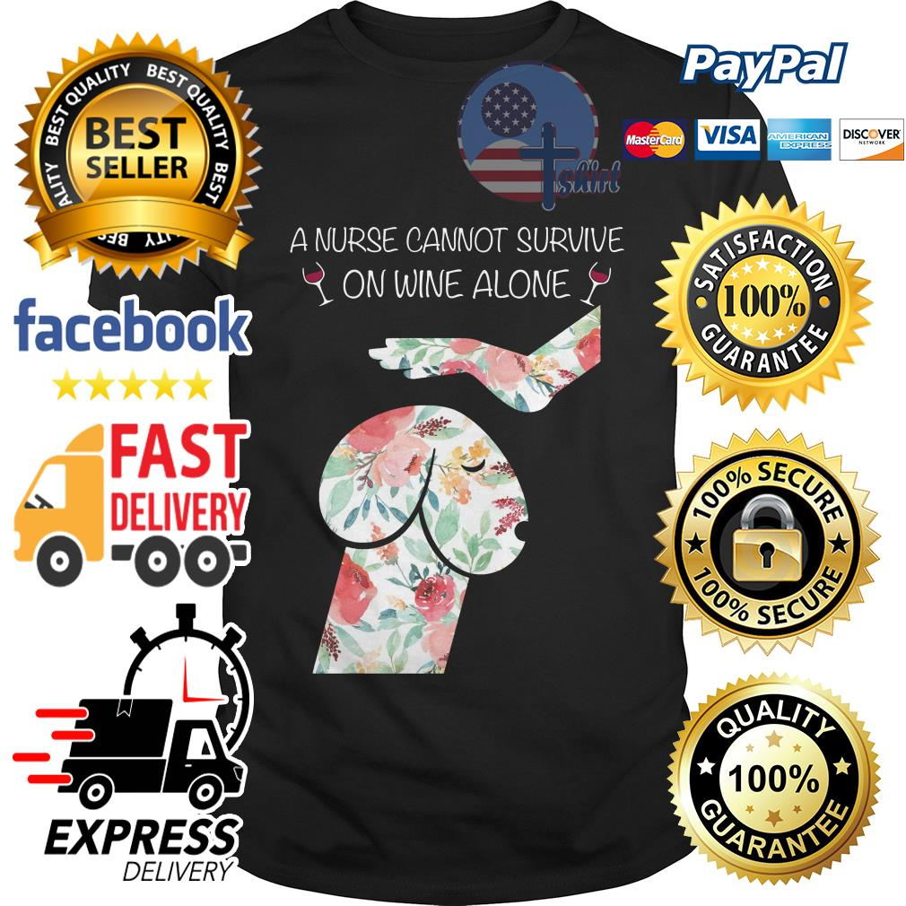 A nurse cannot survive on wine alone Dickhead dog shirt