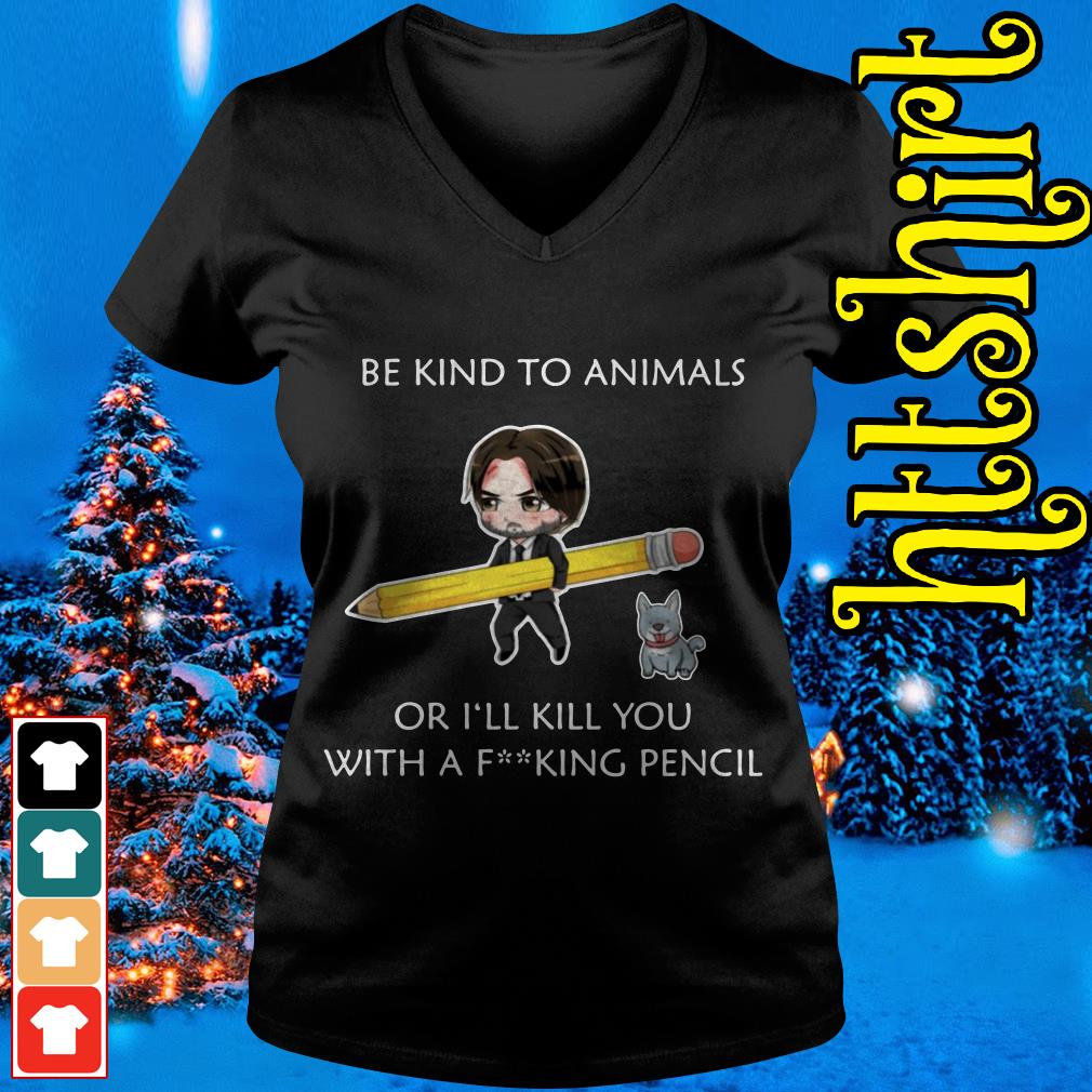 John Wick be kind to animals or I'll kill you with a fucking pencil V-neck t-shirt