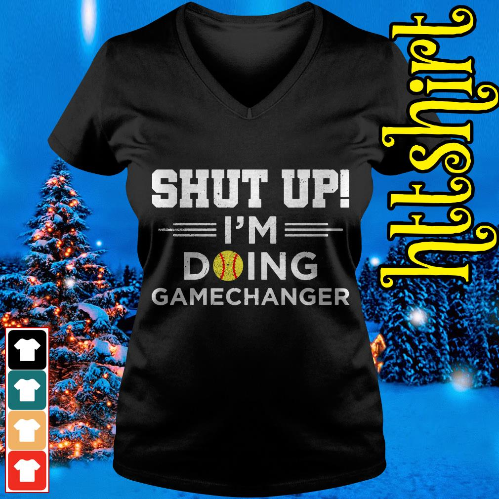 Shut up I'm doing gamechangers V-neck t-shirt