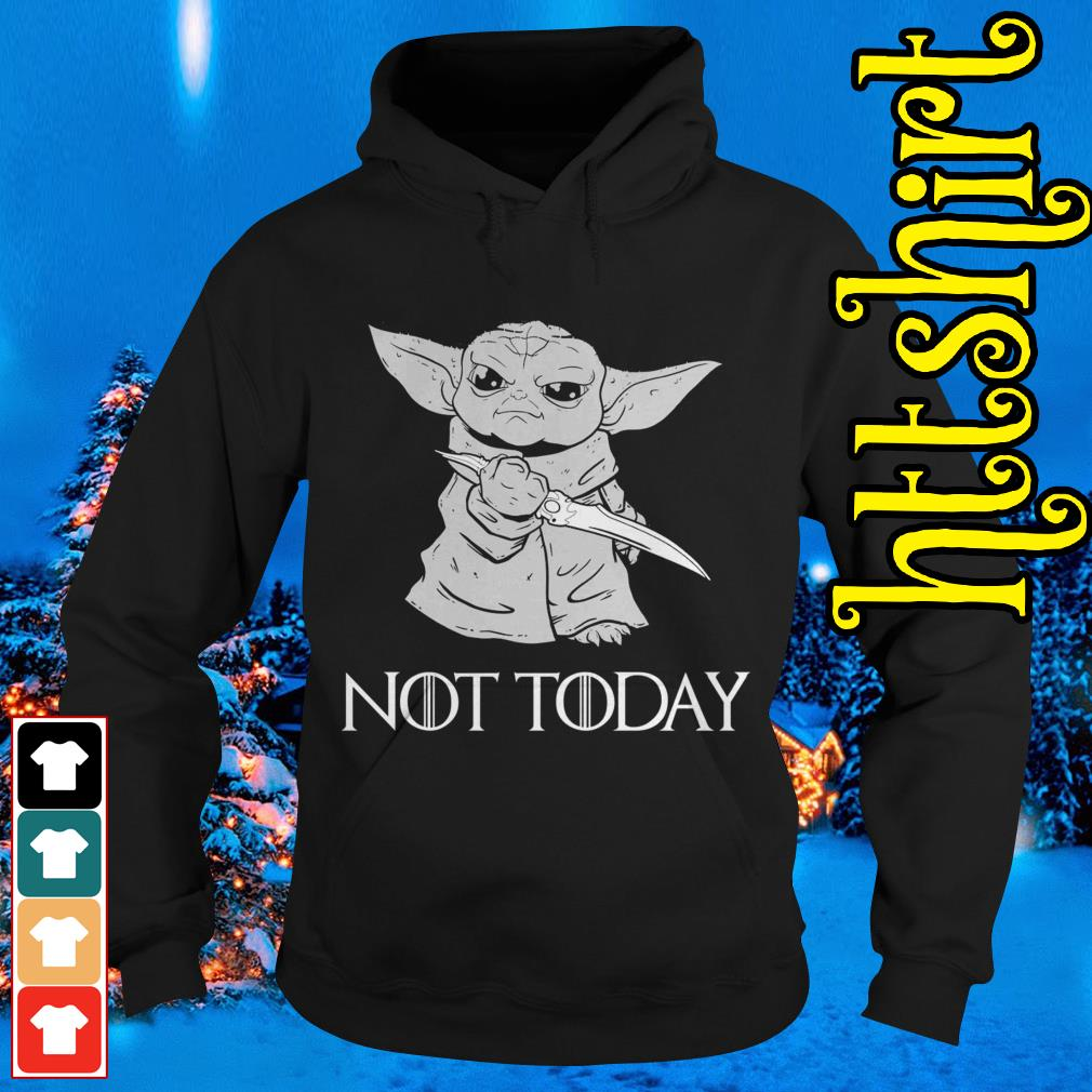 Baby Yoda not today Game of Thrones Hoodie