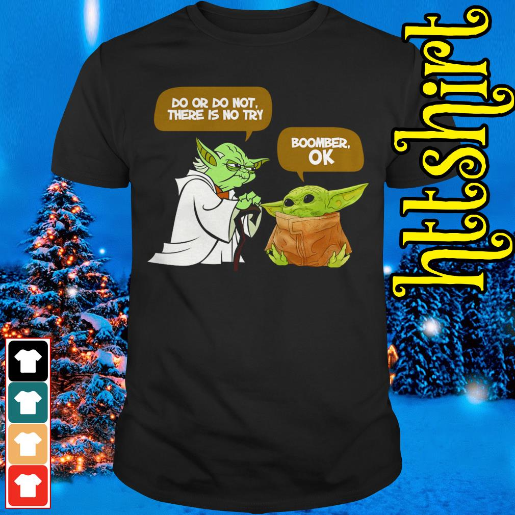 Master Yoda Do or do not there is no try Baby Yoda Boomer OK shirt