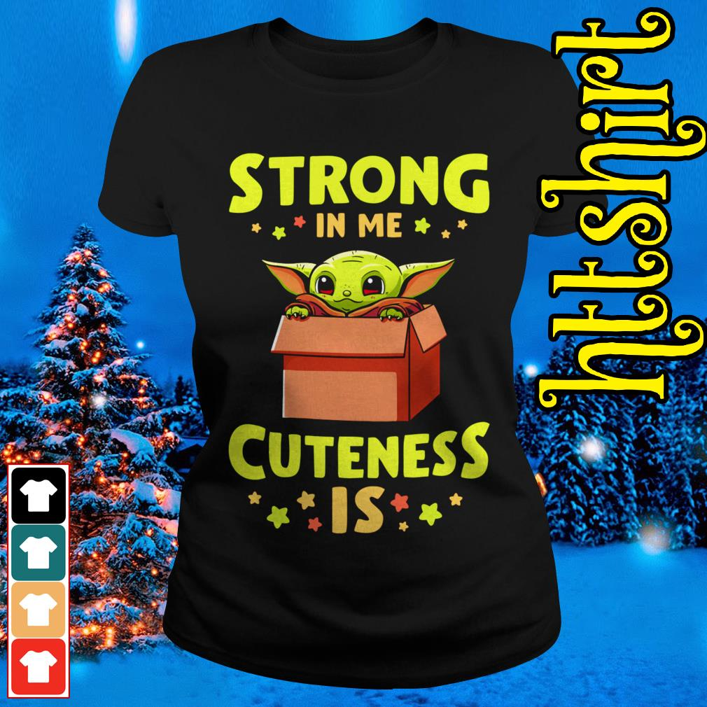 Official Baby Yoda strong in me cuteness is Ladies tee