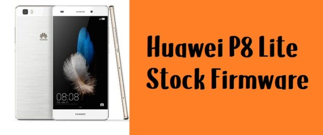 How to Flash Huawei P8 Lite Stock Firmware – All Firmwares