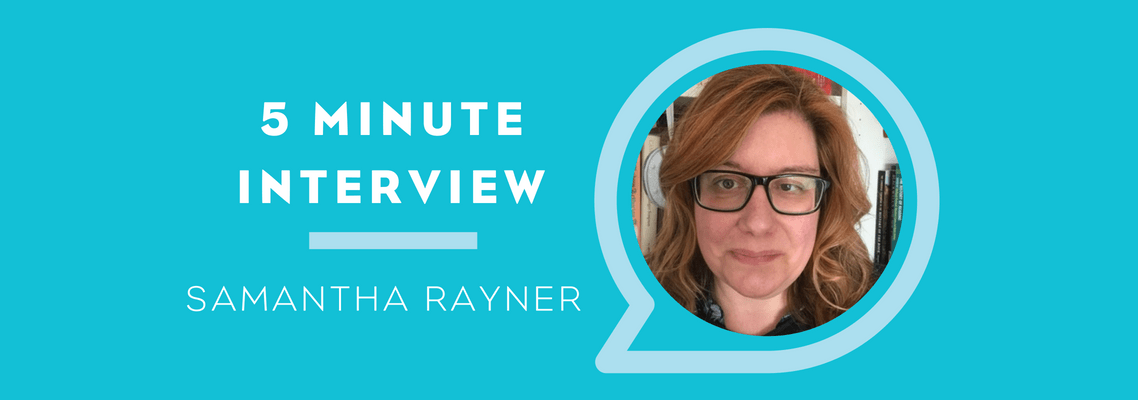 5 Minute Interview with Samantha Rayner
