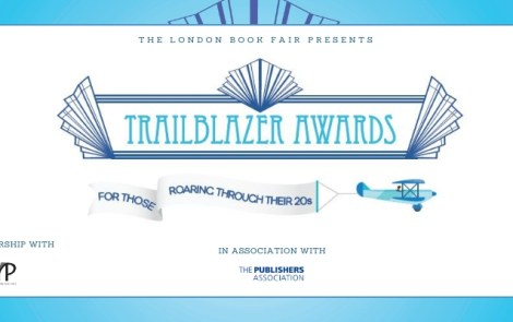 Trailblazer Awards 2019 Open for Submissions; The London Book Fair Trailblazer Awards celebrate UK publishing talent under 30