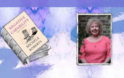 LBF Book Club Book Review – Negative Capability: A Diary of Surviving by Michèle Roberts