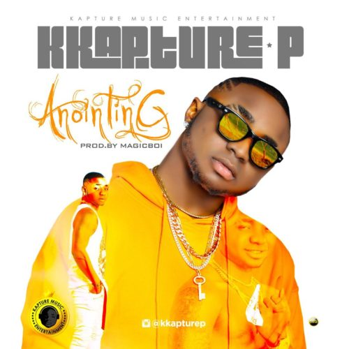 "K Kapture P – ""Anointing"" + Lyrics Video"