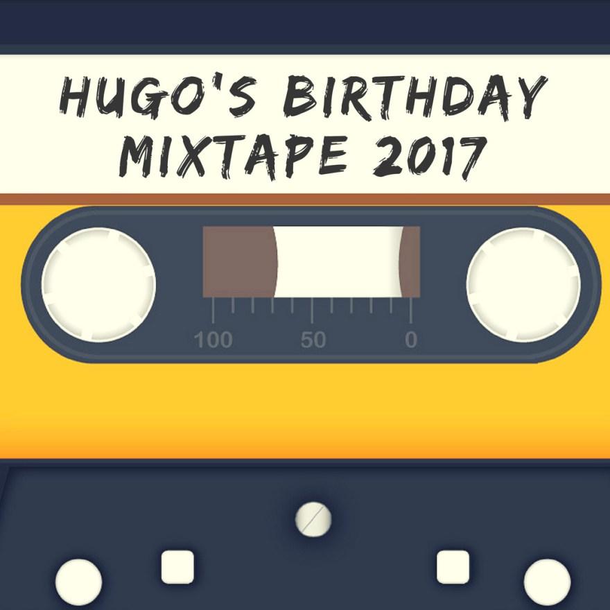 Hugo's Birthday Mixtape 2017