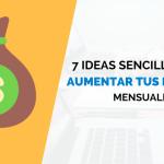 7 Ideas Sencillas para Aumentar tus Ingresos Mensuales