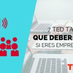 7 TED Talks que Deberías Ver si Eres Emprendedor