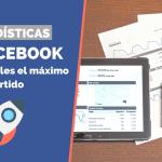 Estadísticas de Facebook: aprende a exprimirlas al máximo paso a paso