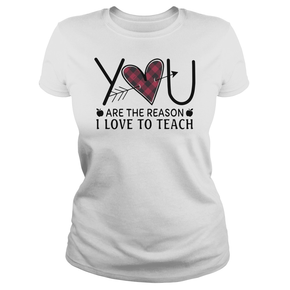 Download You are the reason I love to teach shirt, hoodie, tank top ...