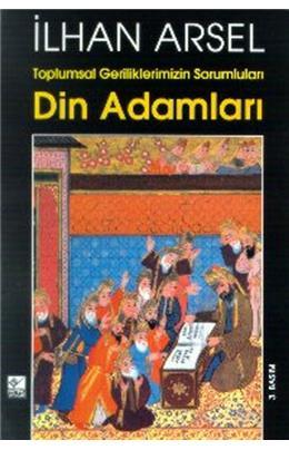 İlhan Arsel-Toplumsal Geriliklerimizin Sorumluları Din Adamları