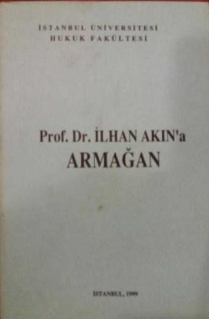 Prof.Dr.İlhan AKIN′a Armağan