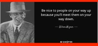 Photo of Be nice to People on your way up because you will meet them on your way down..