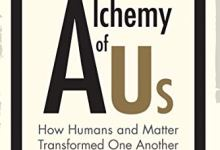 Photo of The Alchemy of Us: How Humans and Matter Transformed One Another