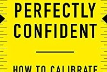 Photo of Perfectly Confident: How to Calibrate Your Decisions Wisely