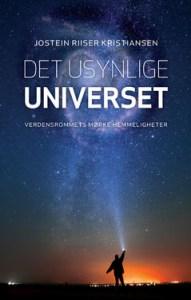 Jostein Riiser Kristiansen: Det usynlige universet. Verdensrommets mørke hemmeligheter, Humanist forlag 2015