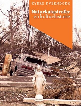 Kyrre Kverndokk Naturkatastrofer: en kulturhistorie Scandinavian Academic Press, 2015