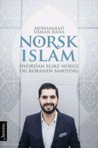Mohammad Usman Rana: Norsk islam: Hvordan elske Norge og Koranen samtidig
