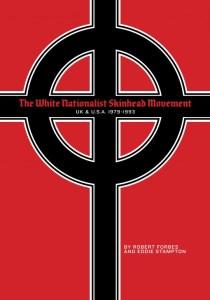 Robert Forbes, Eddie Stampton The White Nationalist Skinhead Movement: UK & USA 1979-1993 Feral House, 2015